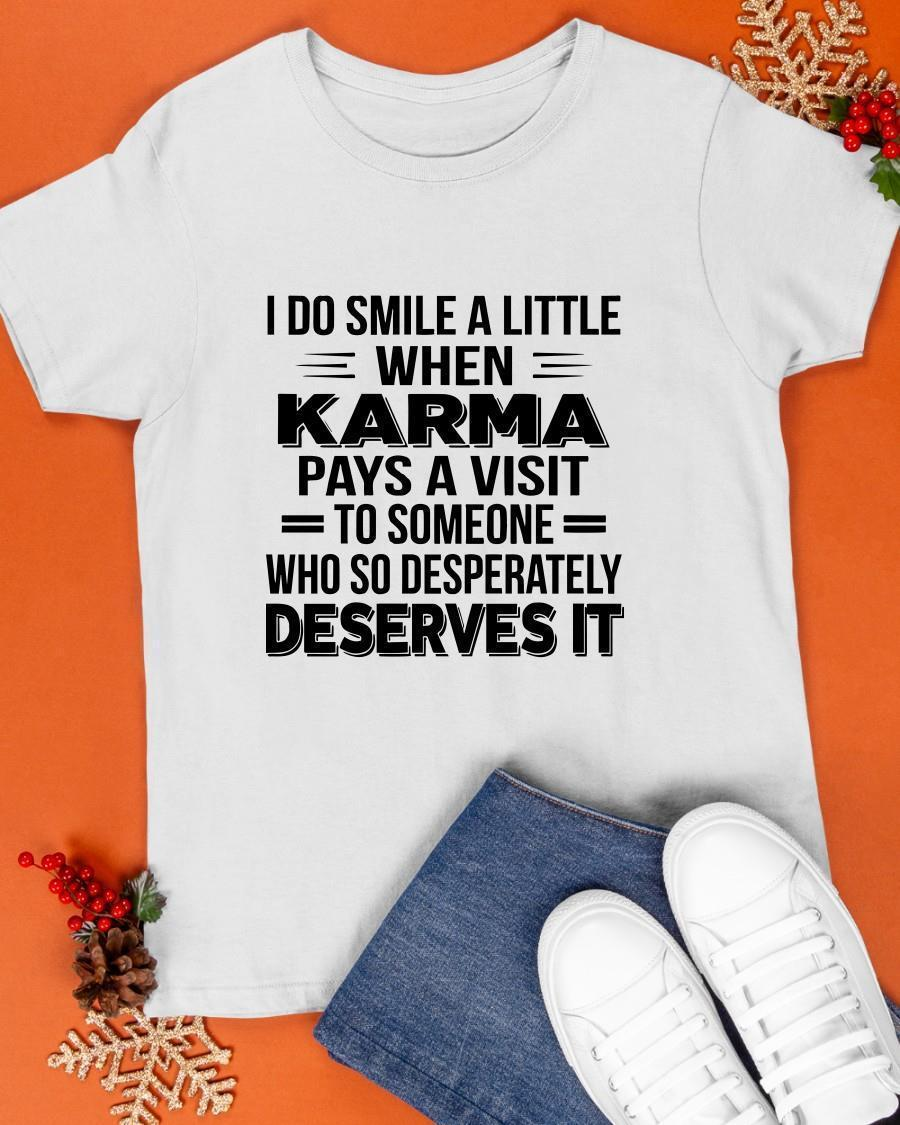 I Do Smile A Little When Karma Pays A Visit To Someone Shirt