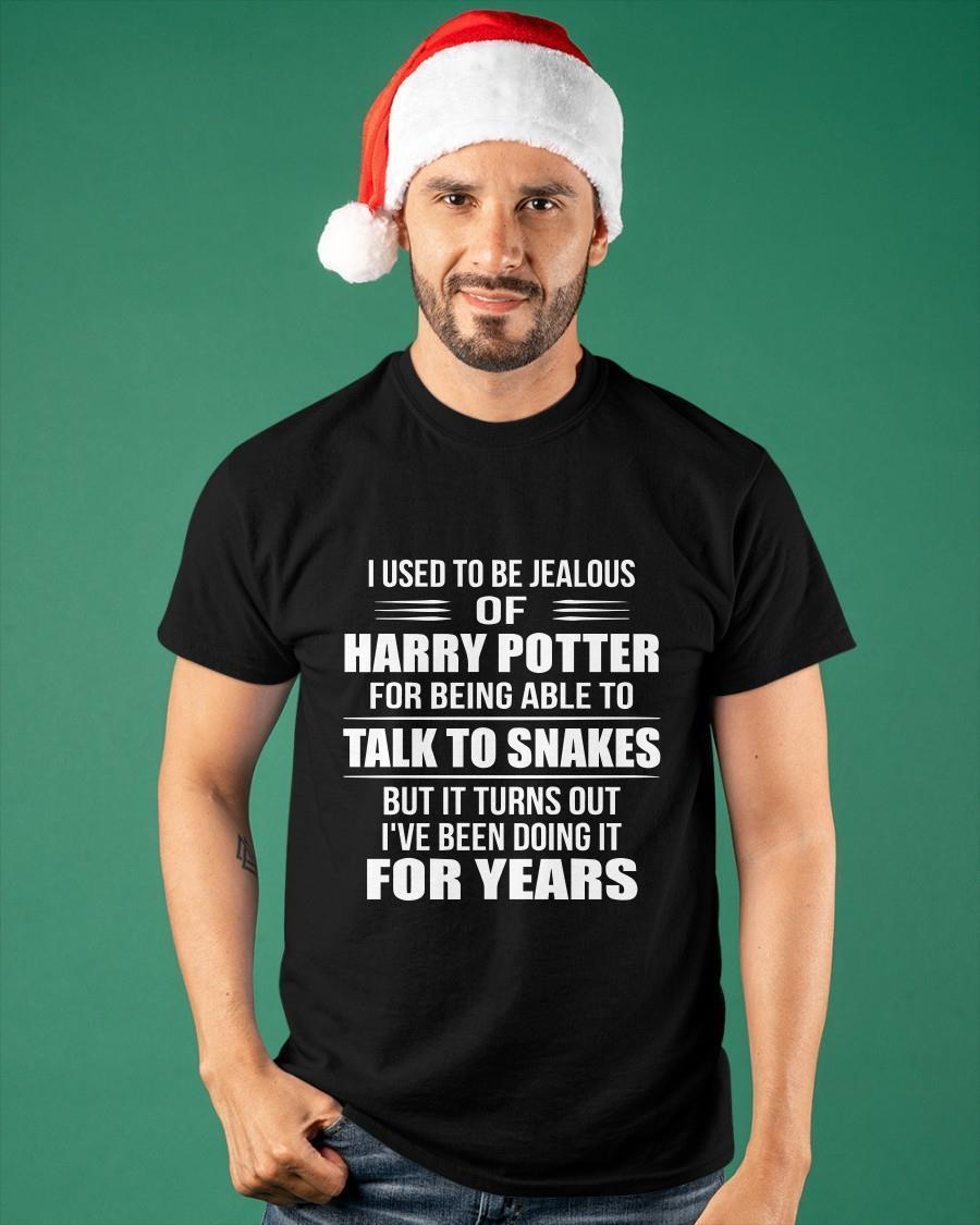 I Used To Be Jealous Of Harry Potter For Being Able To Talk To Snakes Shirt