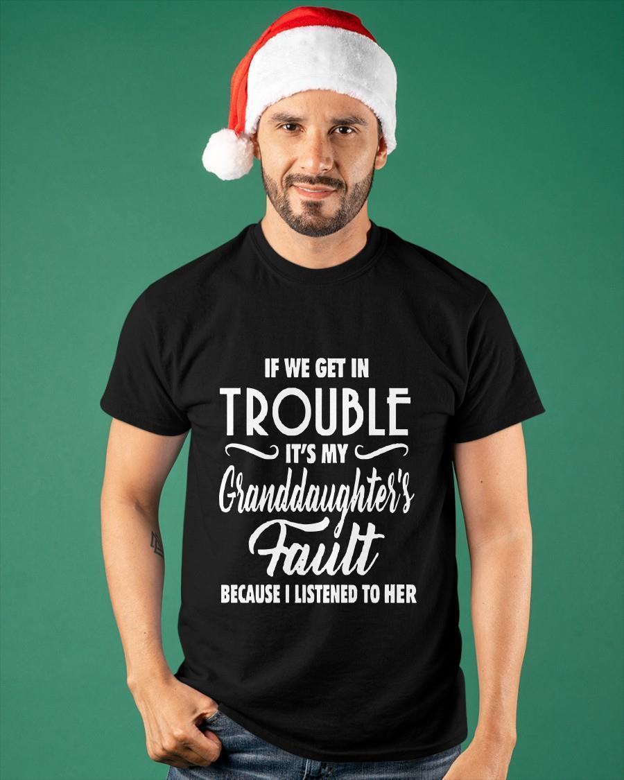 If We Get In Trouble It's My Granddaughter's Fault Shirt
