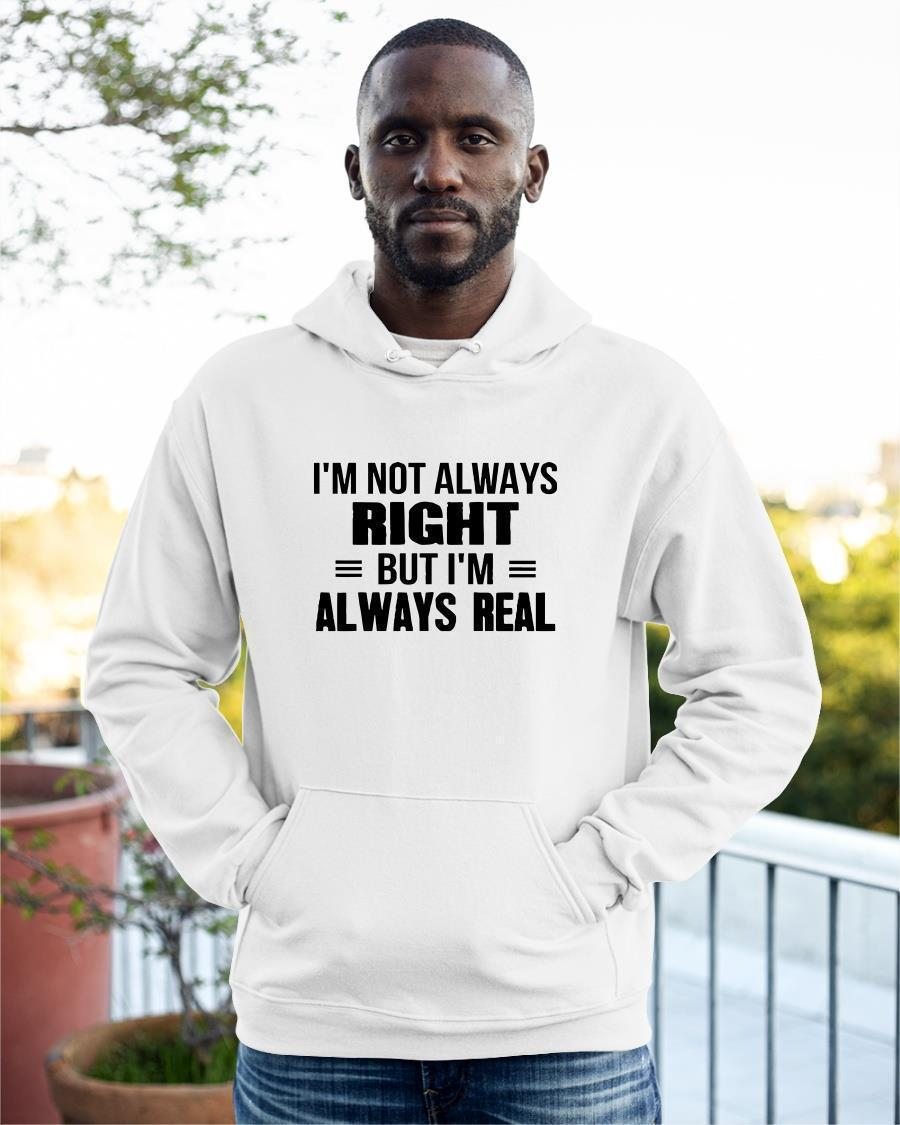 I'm Not Always Right But I'm Always Real Hoodie
