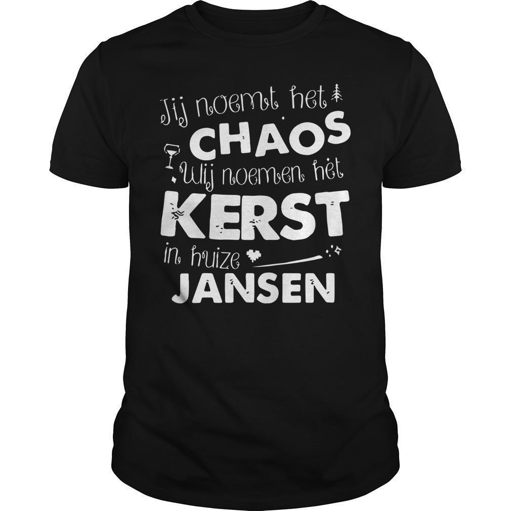Jij Noemt Het Chaos Wij Noemen Het Kerst In Huize Jansen Shirt