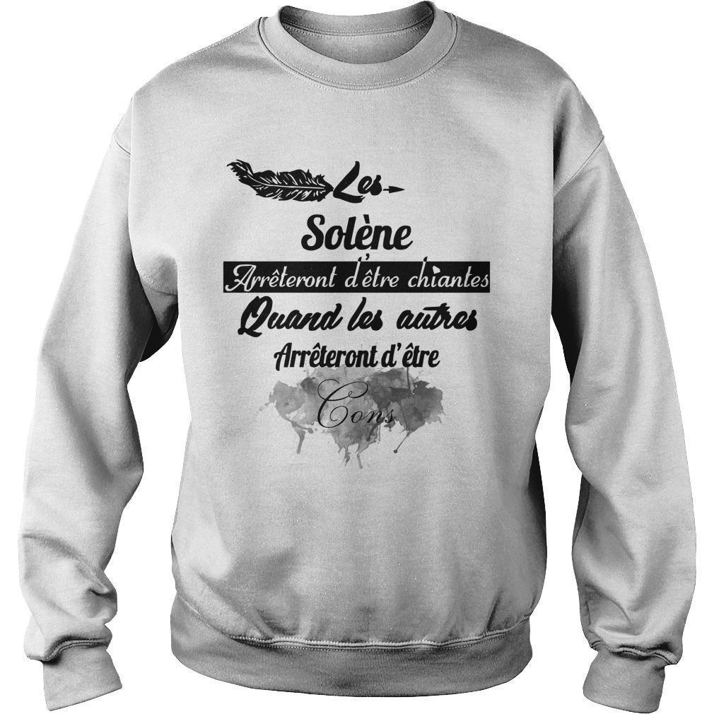 Les Solène Arrêteront D'être Chiantes Quand Les Autres Arrêteront D'être Cons Sweater