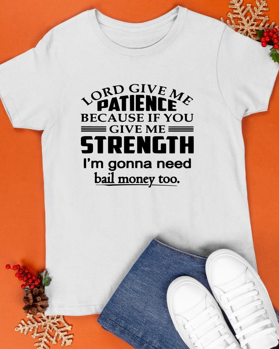 Lord Give Me Patience Because If You Give Me Strength Shirt