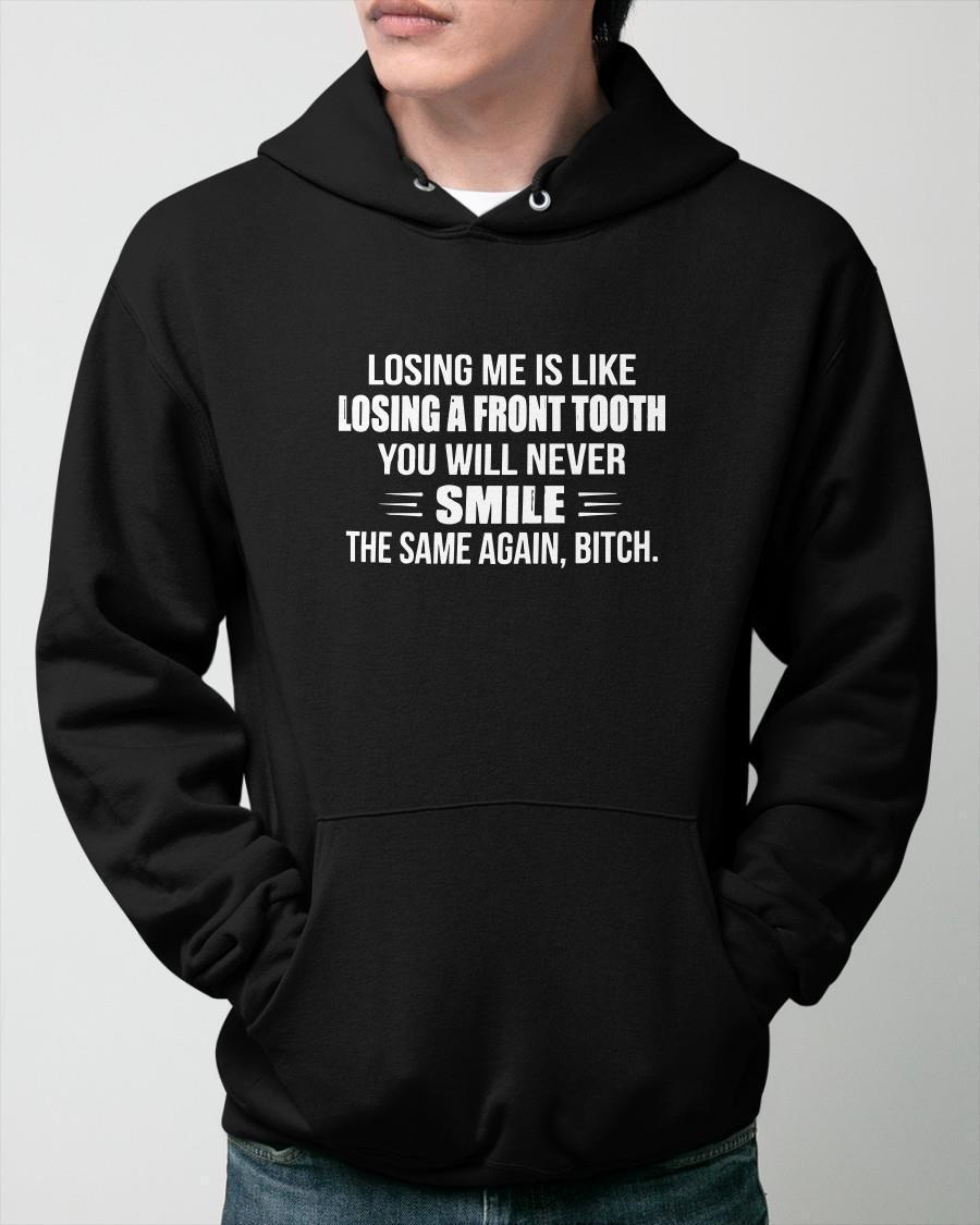 Losing Me Is Like Losing A Front Tooth You Will Never Smile Hoodie