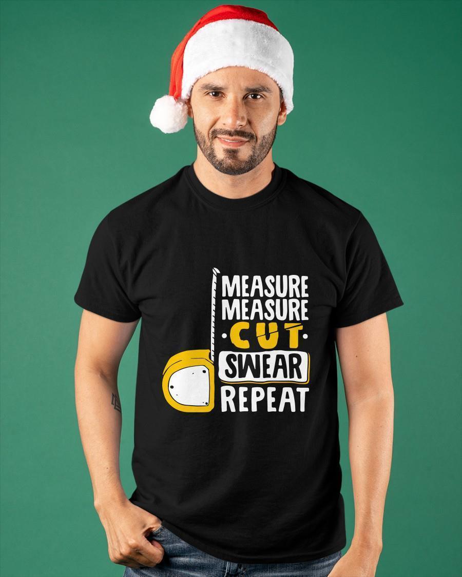 Measure Measure Cut Swear Repeat Shirt