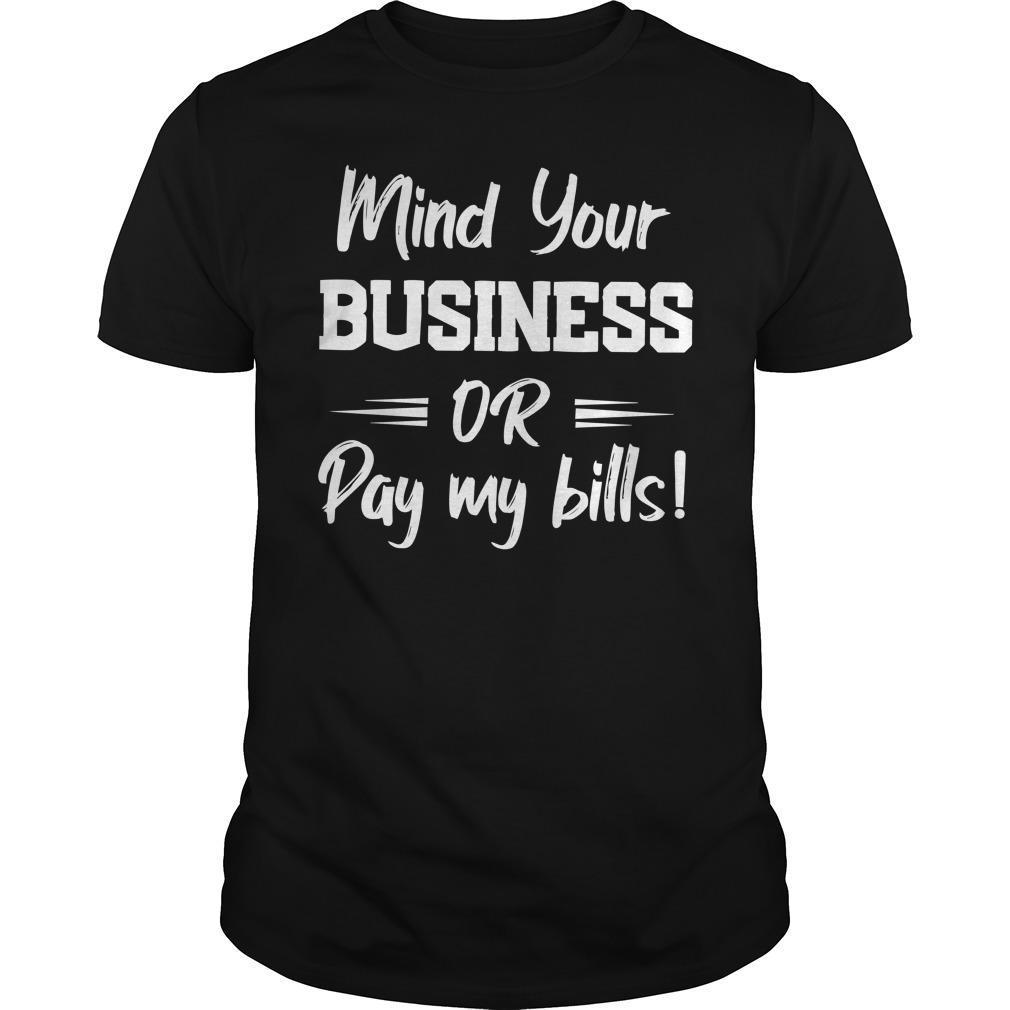 Mind Your Business Or Pay My Bills Shirt