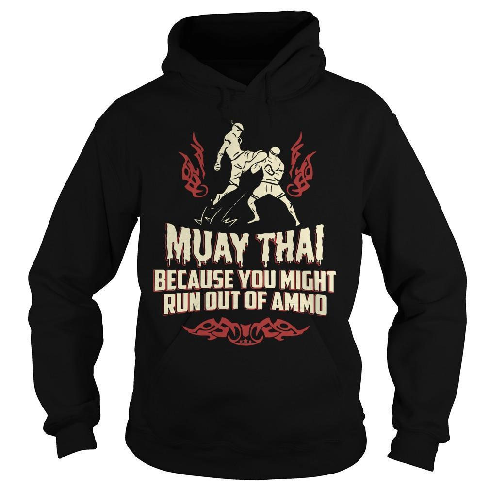 Muay Thai Because You Might Run Out Of Ammo Hoodie