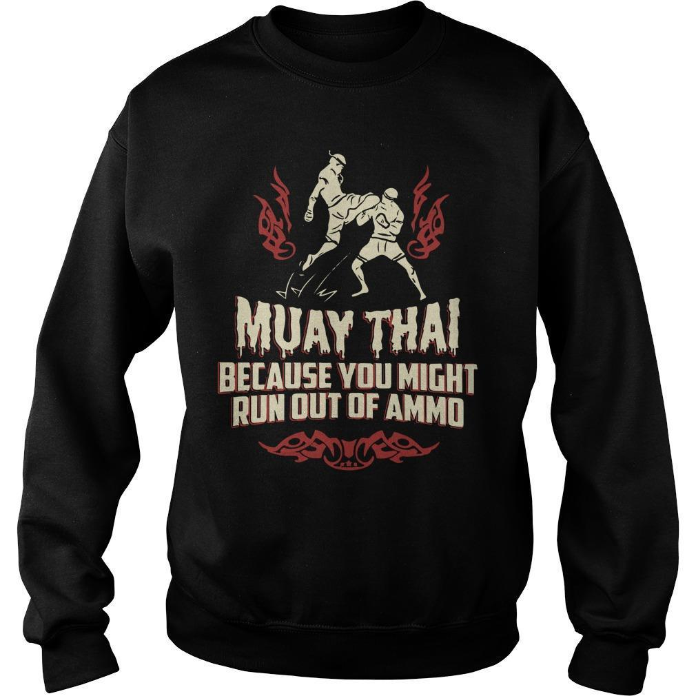 Muay Thai Because You Might Run Out Of Ammo Sweater
