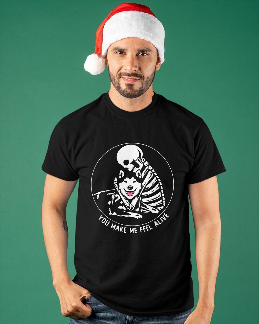 Skull And Husky You Make Me Feel Alive Shirt