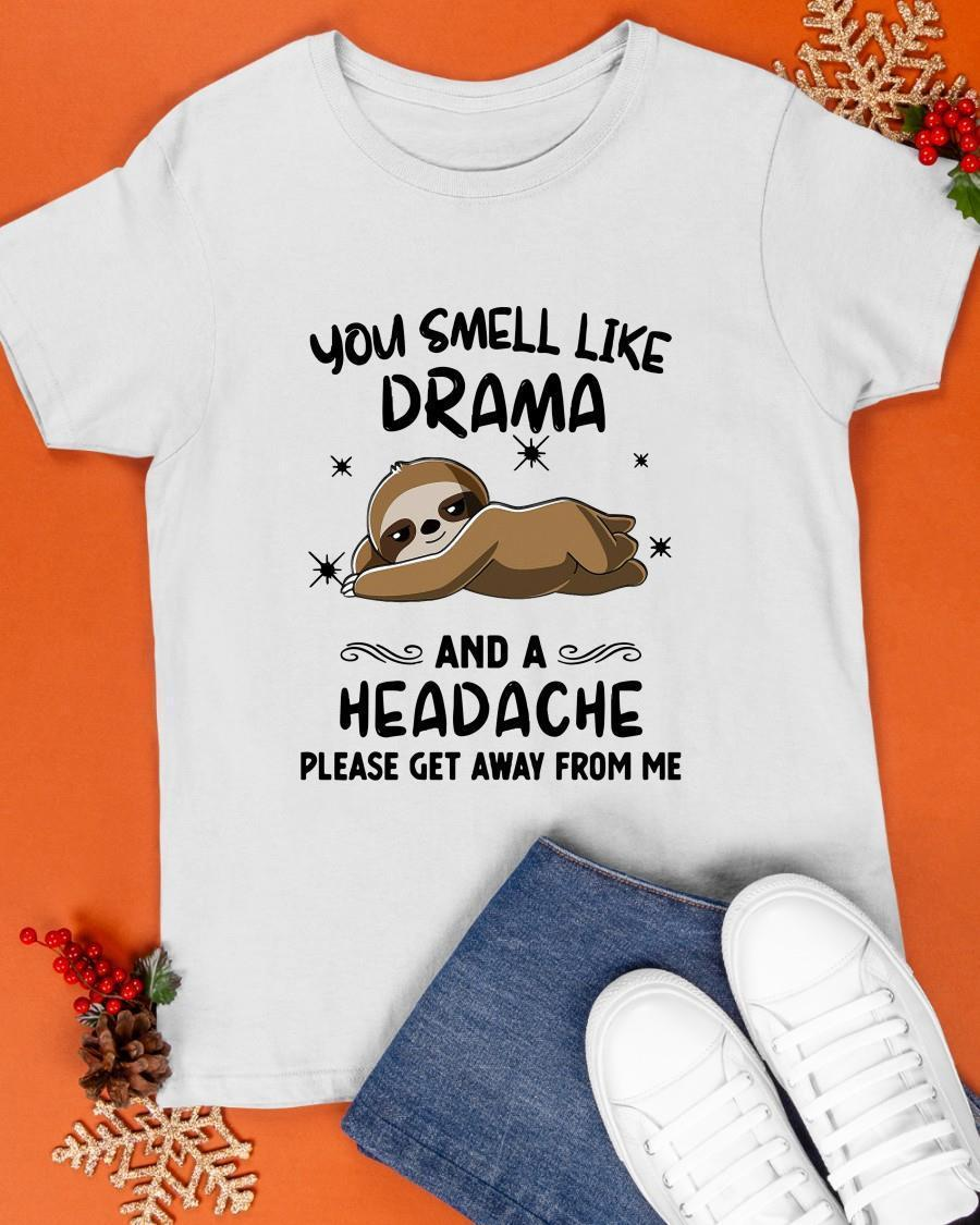 Sloth You Smell Like Drama And A Headache Please Get Away From Me Shirt