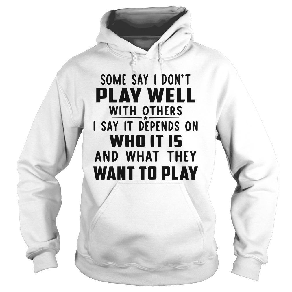 Some Say I Don't Play Well With Others I Say It Depends On Who It Is Hoodie