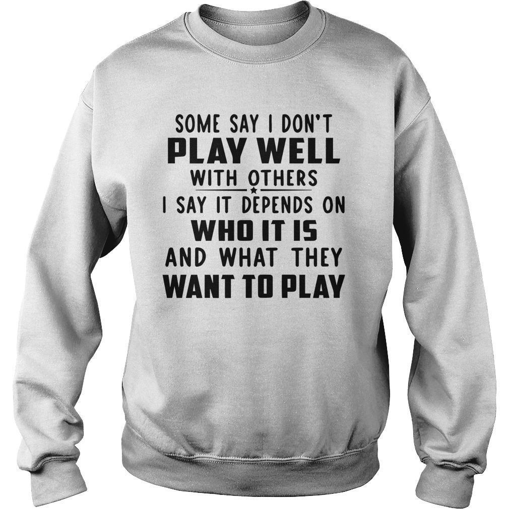 Some Say I Don't Play Well With Others I Say It Depends On Who It Is Sweater