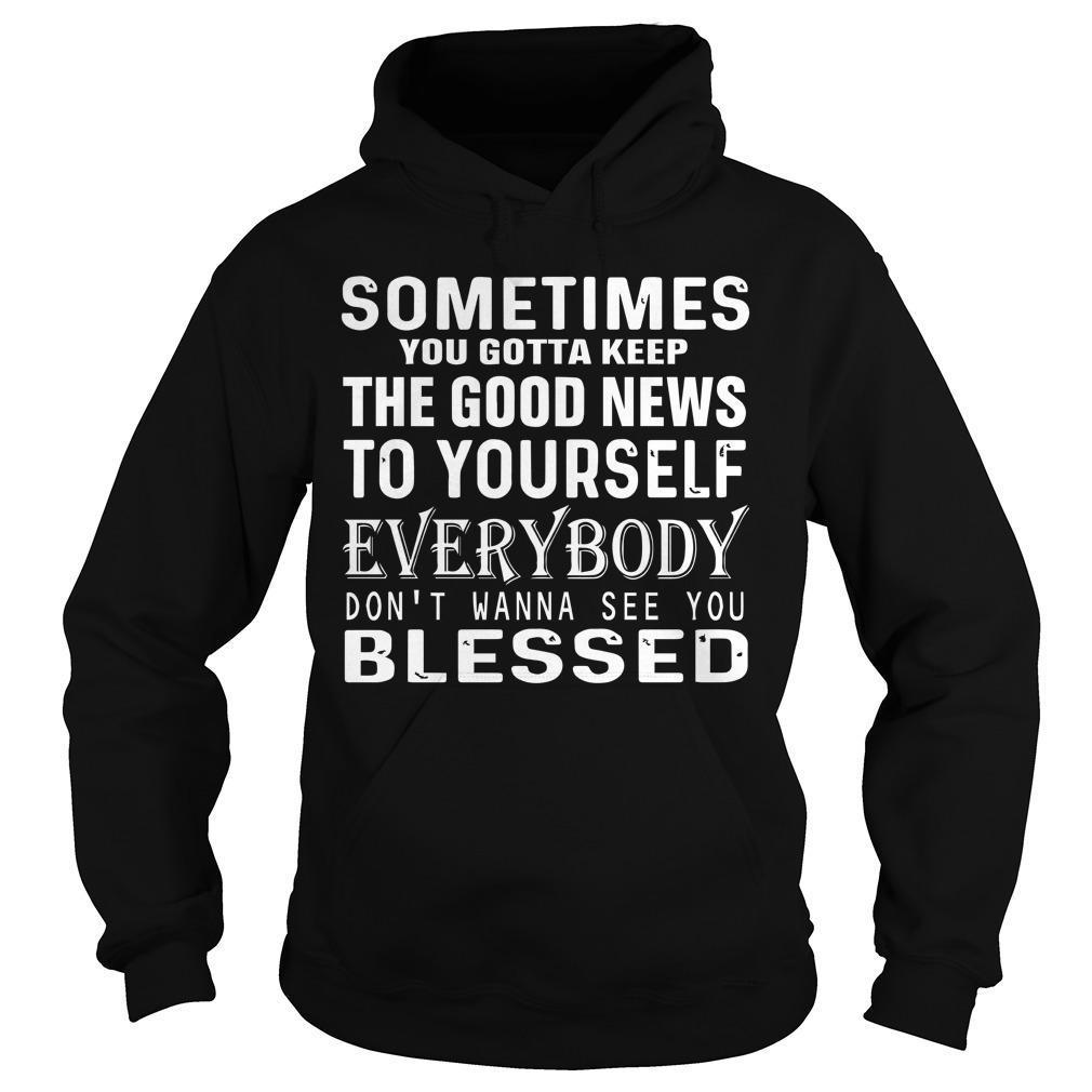 Sometimes You Gotta Keep The Good News To Yourself Hoodie