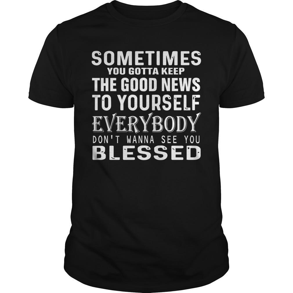 Sometimes You Gotta Keep The Good News To Yourself Shirt
