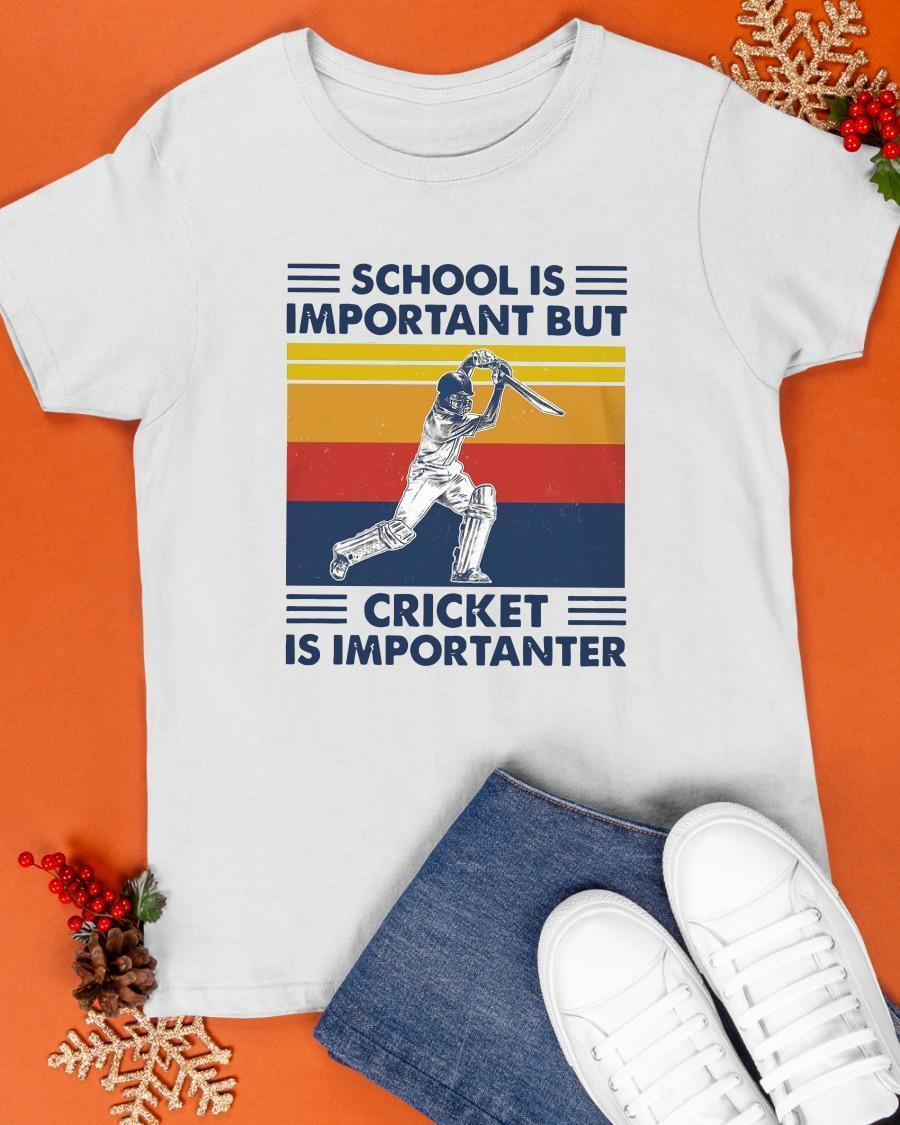 Vintage School Is Important But Cricket Is Importanter Shirt