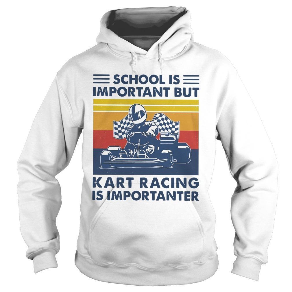 Vintage School Is Important But Kart Racing Is Importanter Hoodie