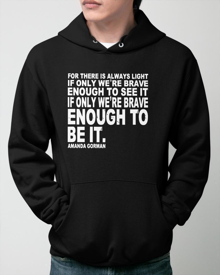 Amanda Gorman For There Is Always Light If Only We're Brave Enough Hoodie