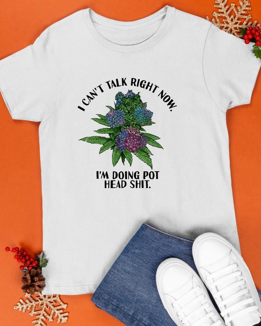 I Can't Talk Right Now I'm Doing Pothead Shit Shirt