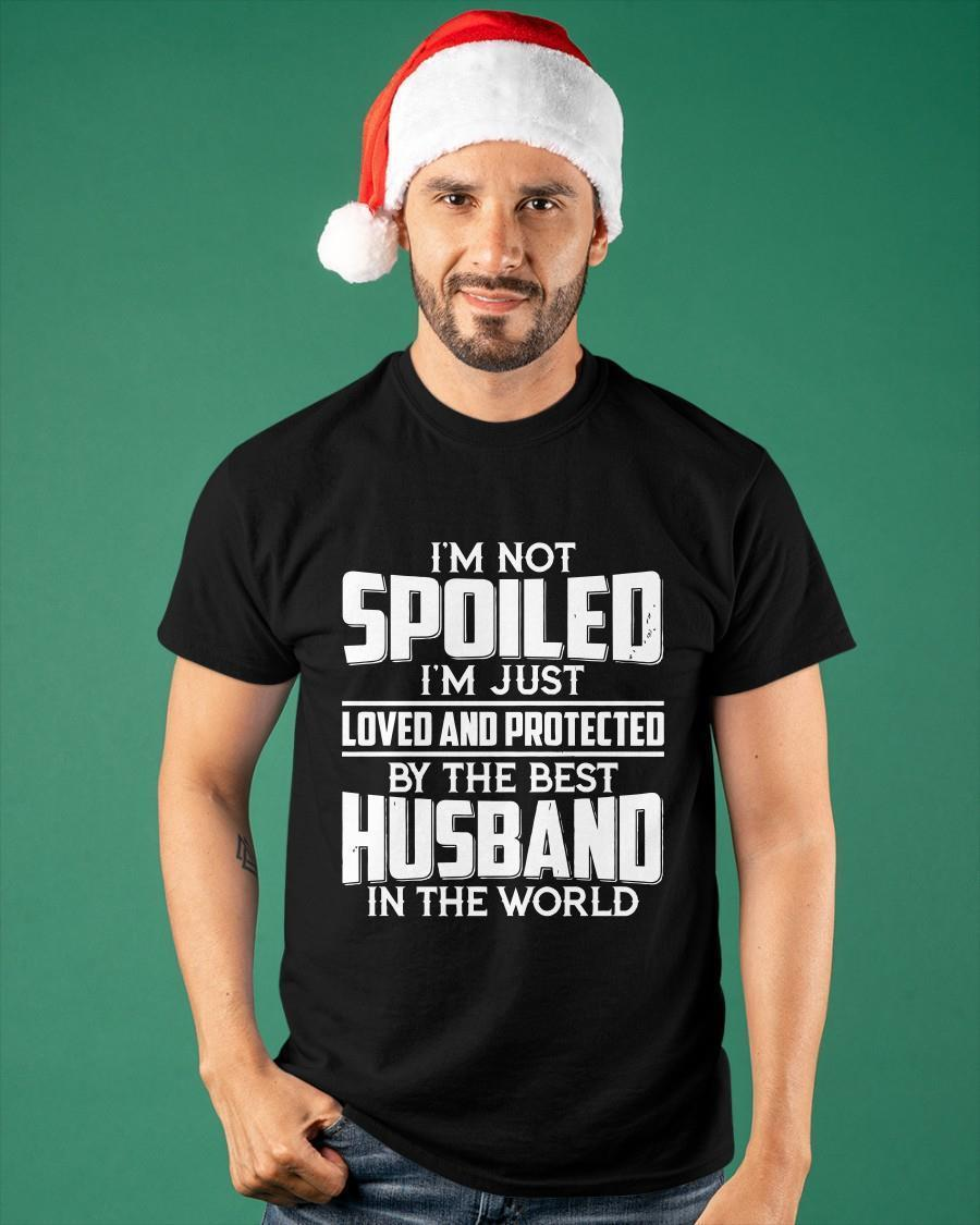 I'm Spoiled I'm Just Loved And Protected By The Best Husband Shirt