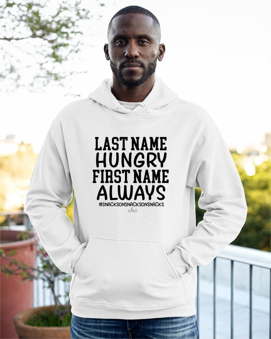 Last Name Hungry First Name Always Hoodie