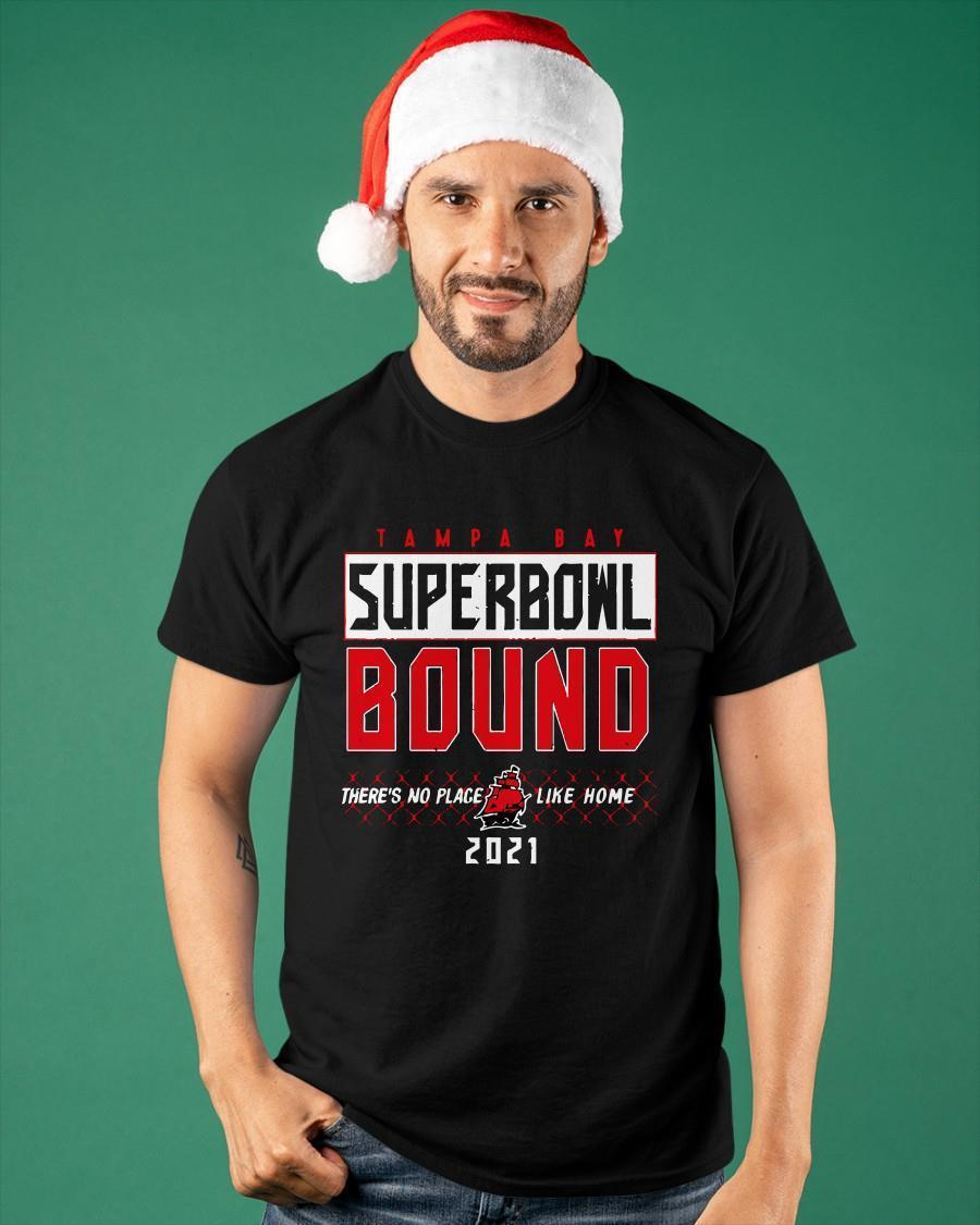 Tampa Bay Superbowl Bound There's No Place Like Home 2021 Shirt