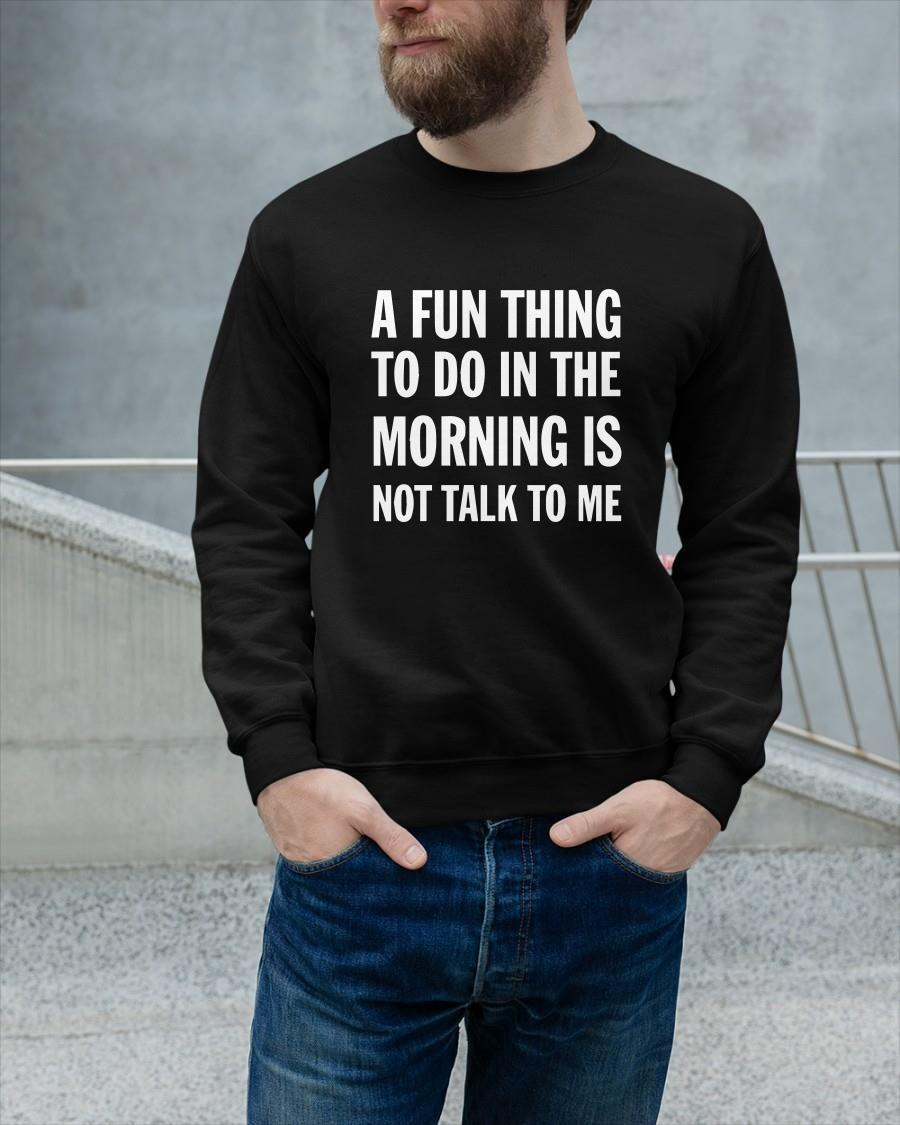 A Fun Thing To Do In The Morning Is Not Talk To Me Sweater