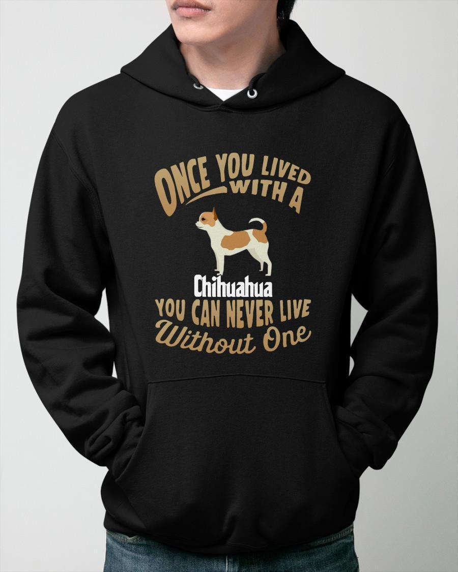 Once You Lived With A Chihuahua You Can Never Live Without One Hoodie