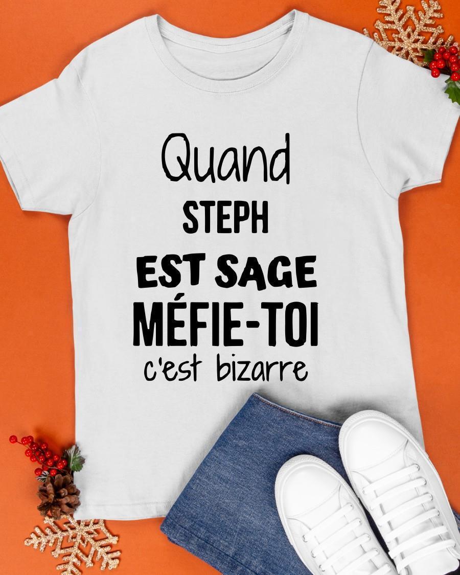 Quand Steph Est Sage Méfie Toi C'est Bizarre Shirt