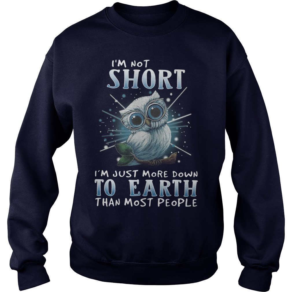 Bird I'm Not Short I'm Just More Down To Earth Than Most People Sweater