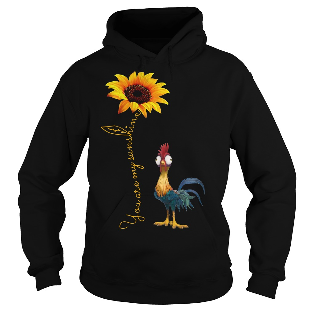 Hei Hei Rooster Moana You Are My Sunshine Hoodie