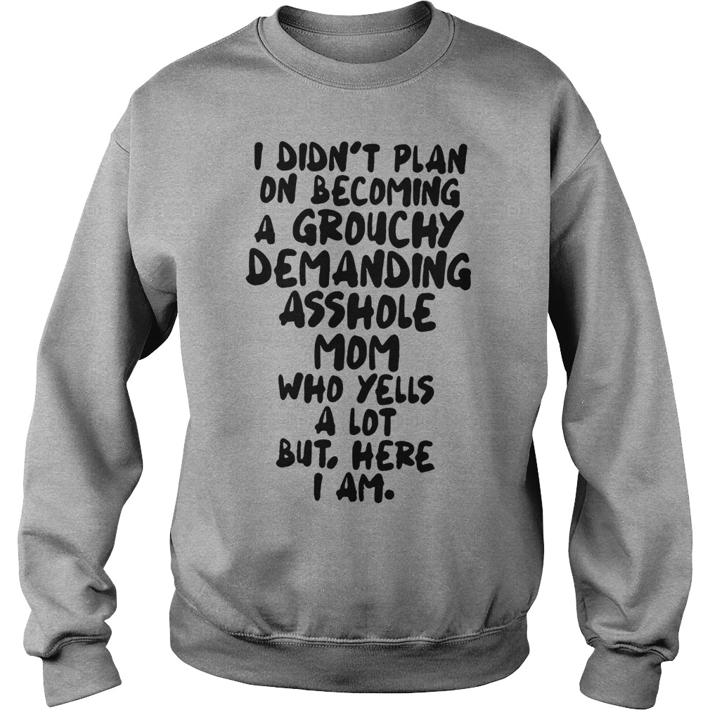 I Didn't Plan On Becoming A Grouchy Demanding Asshole Mom Sweater