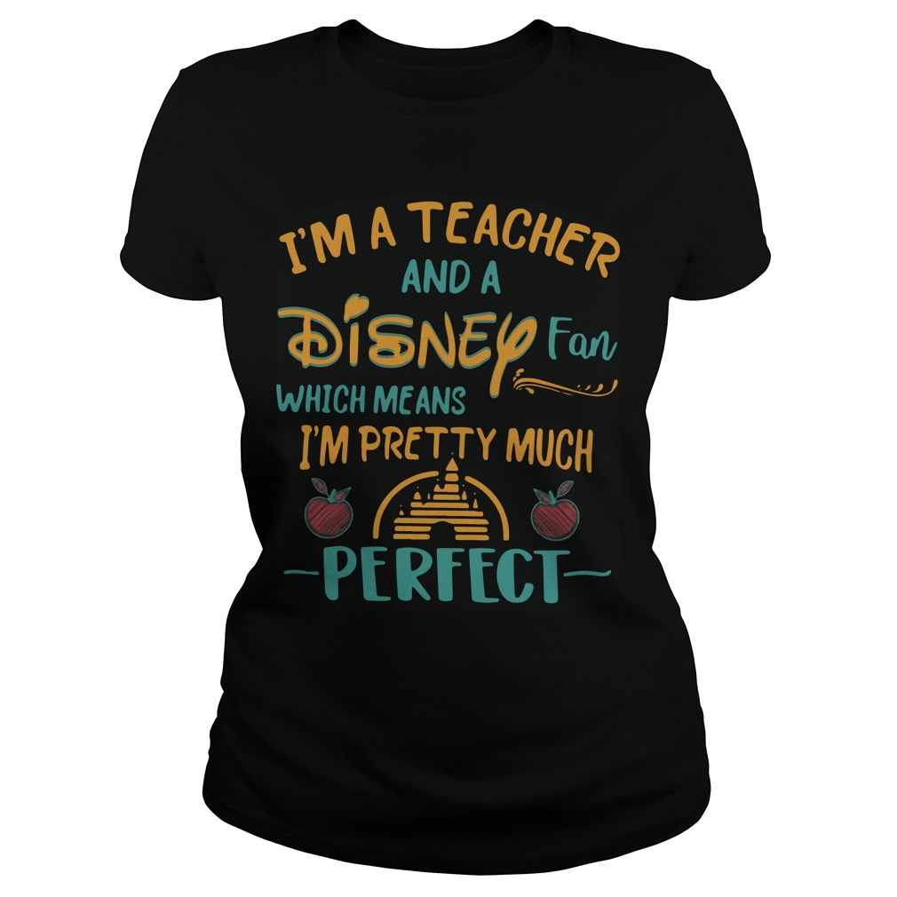 I'm A Teacher And A Disney Fan Which Means I'm Pretty Much Perfect Ladies