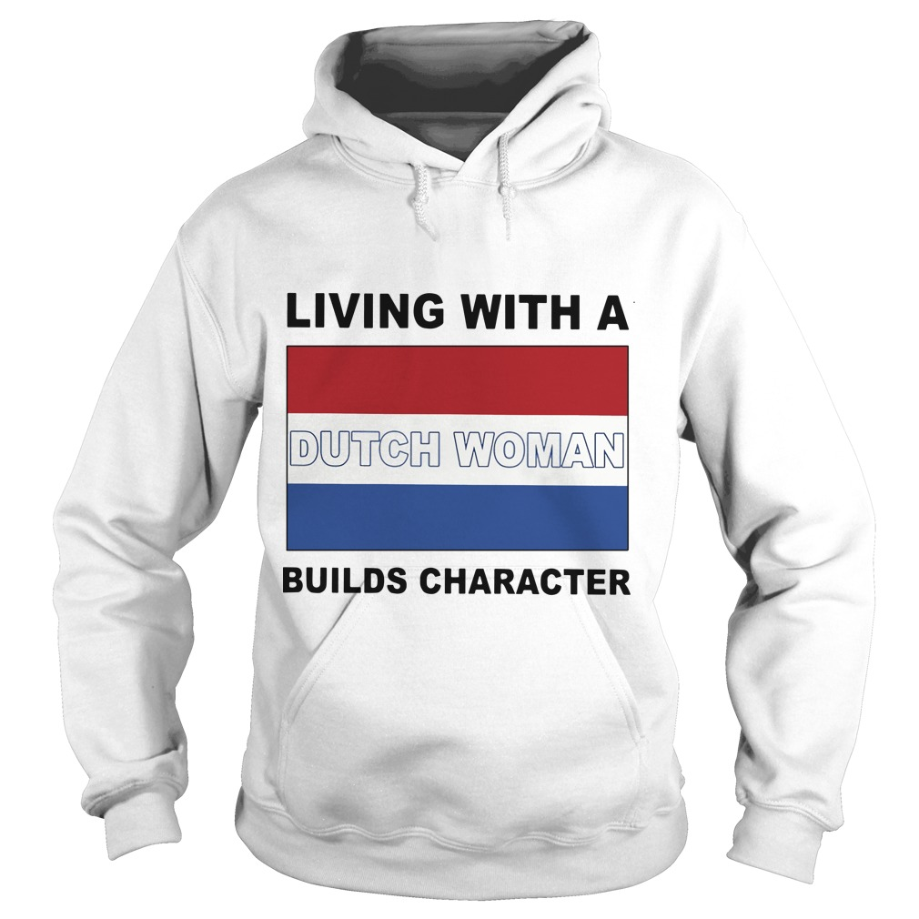 Living With A Dutch Woman Builds Character Hoodie