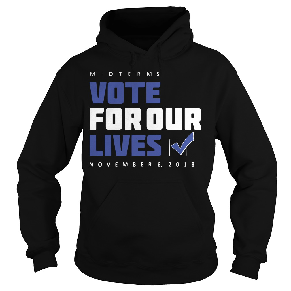 Midterms Vote For Our Lives November 6 2018 Hoodie