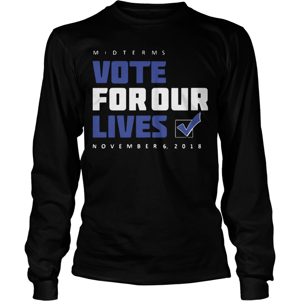 Midterms Vote For Our Lives November 6 2018 Longsleeve Tee