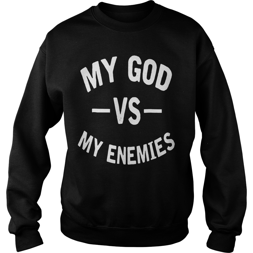 My God Vs My Enemies Shirt Sweater