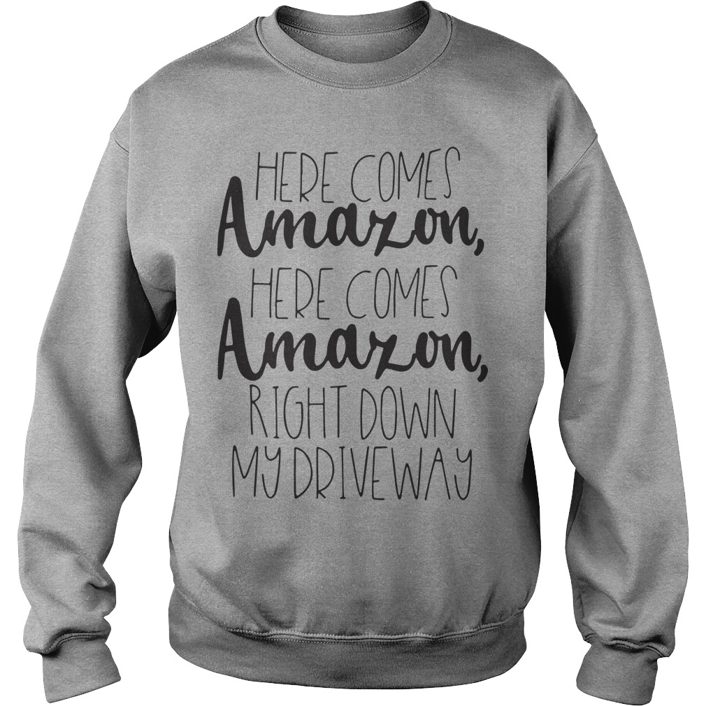 Official Here Comes Amazon Here Comes Amazon Right Down My Driveway Sweater