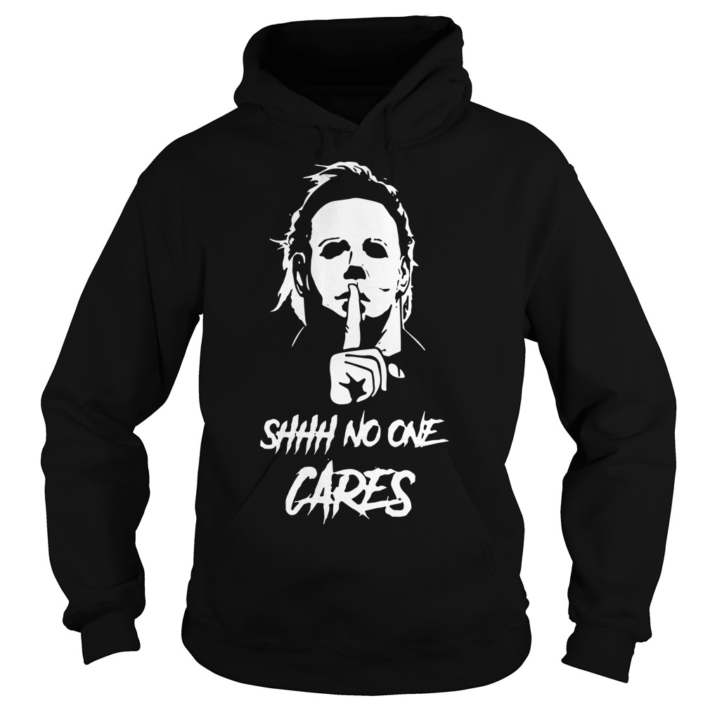 Official Michael Myers Shhh No One Cares Hoodie