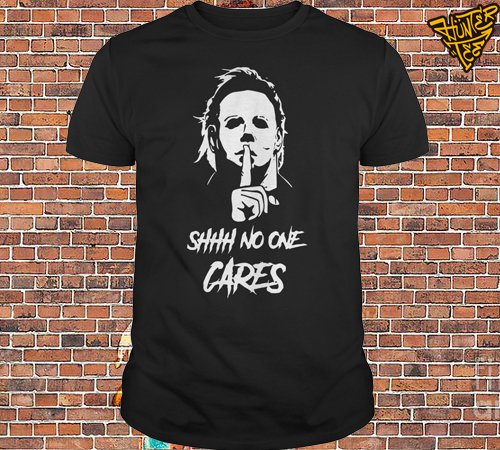Official Michael Myers Shhh No One Cares Shirt