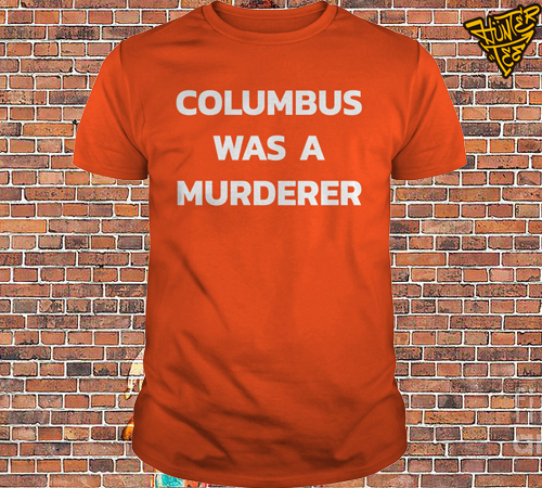 Olatiwa Karade Columbus Was A Murderer Shirt