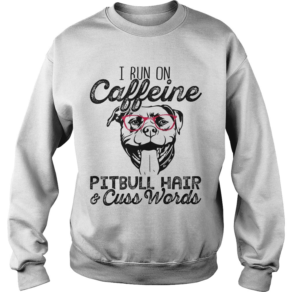 I Run On Caffeine Pitbull Hair And Cuss Words Sweater