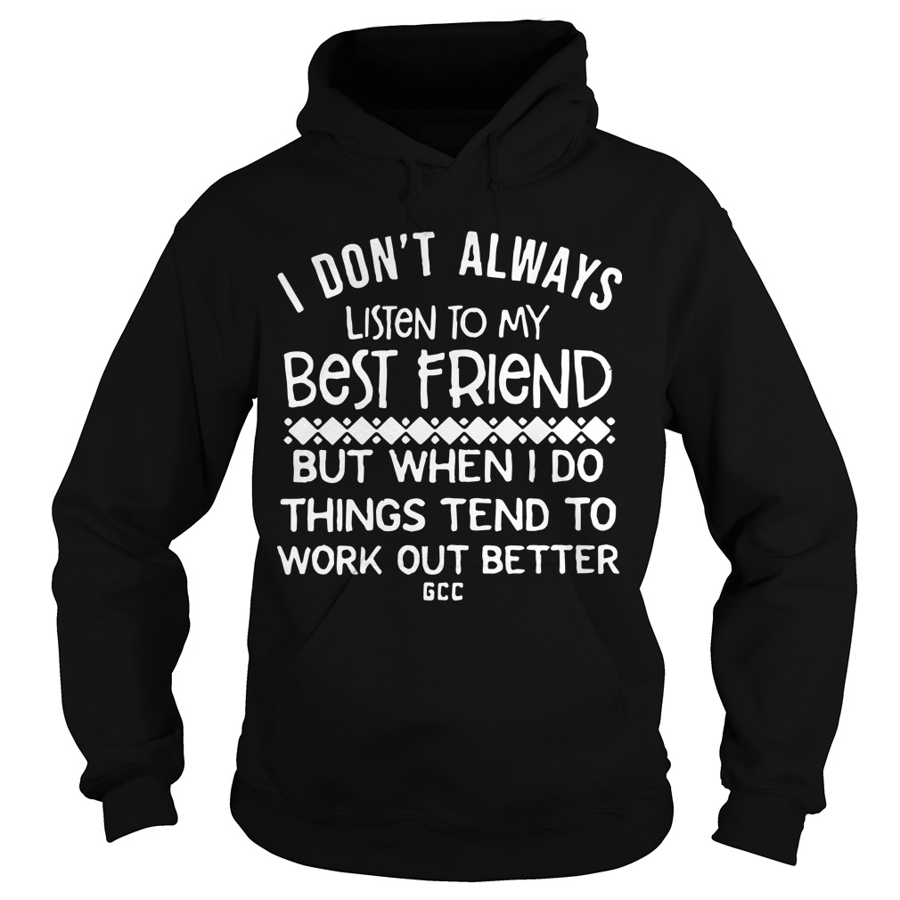 I Don't Always Listen To My Best Friend But When I Do Things Tend To Be Work Out Better Hoodie