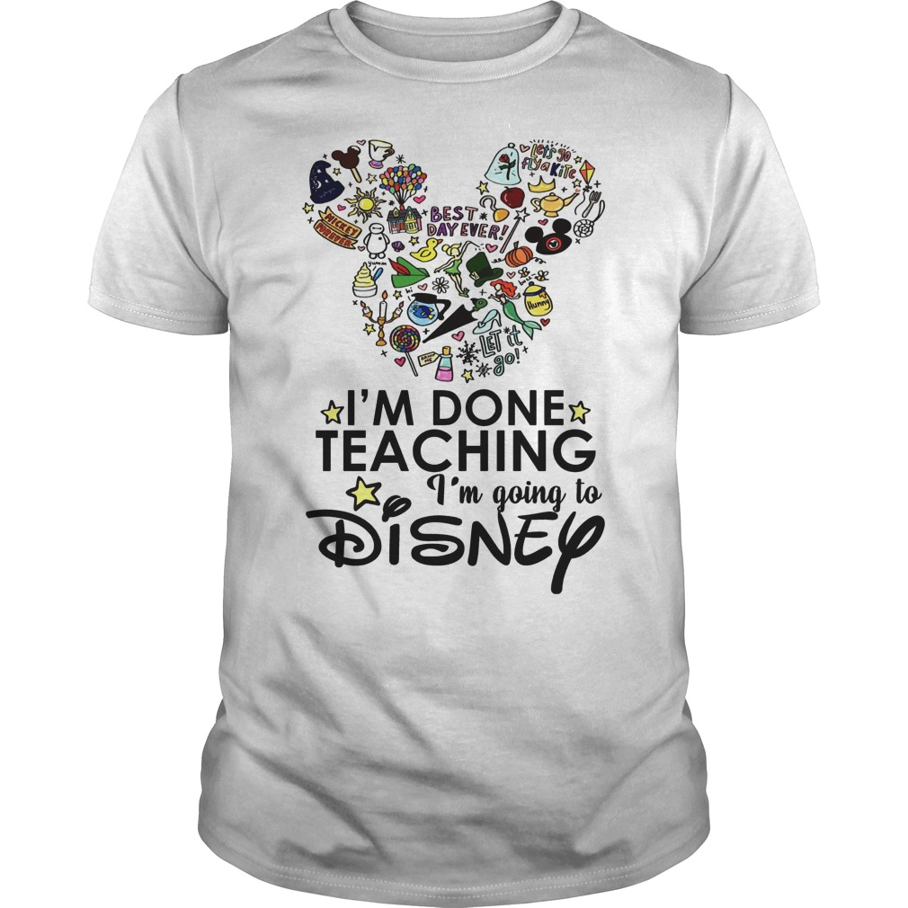 Mickey Best Day Ever I'm Done Teaching I'm Going To Disney Shirt