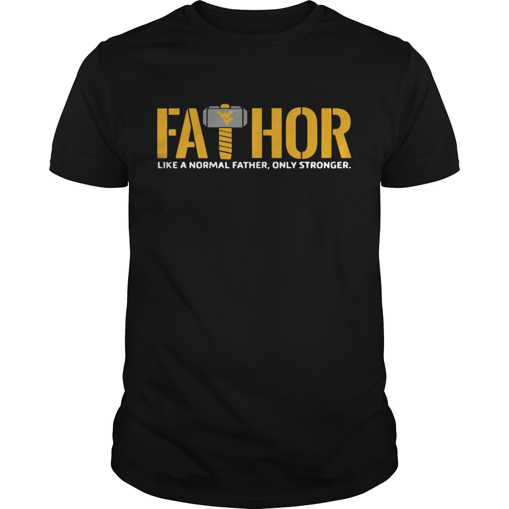 West Virginia Mountaineers Fathor Like A Normal Father Only Stronger Shirt