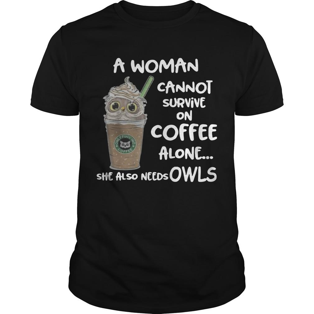 A Woman Cannot Survive On Coffee Alone She Also Needs Owls Shirt