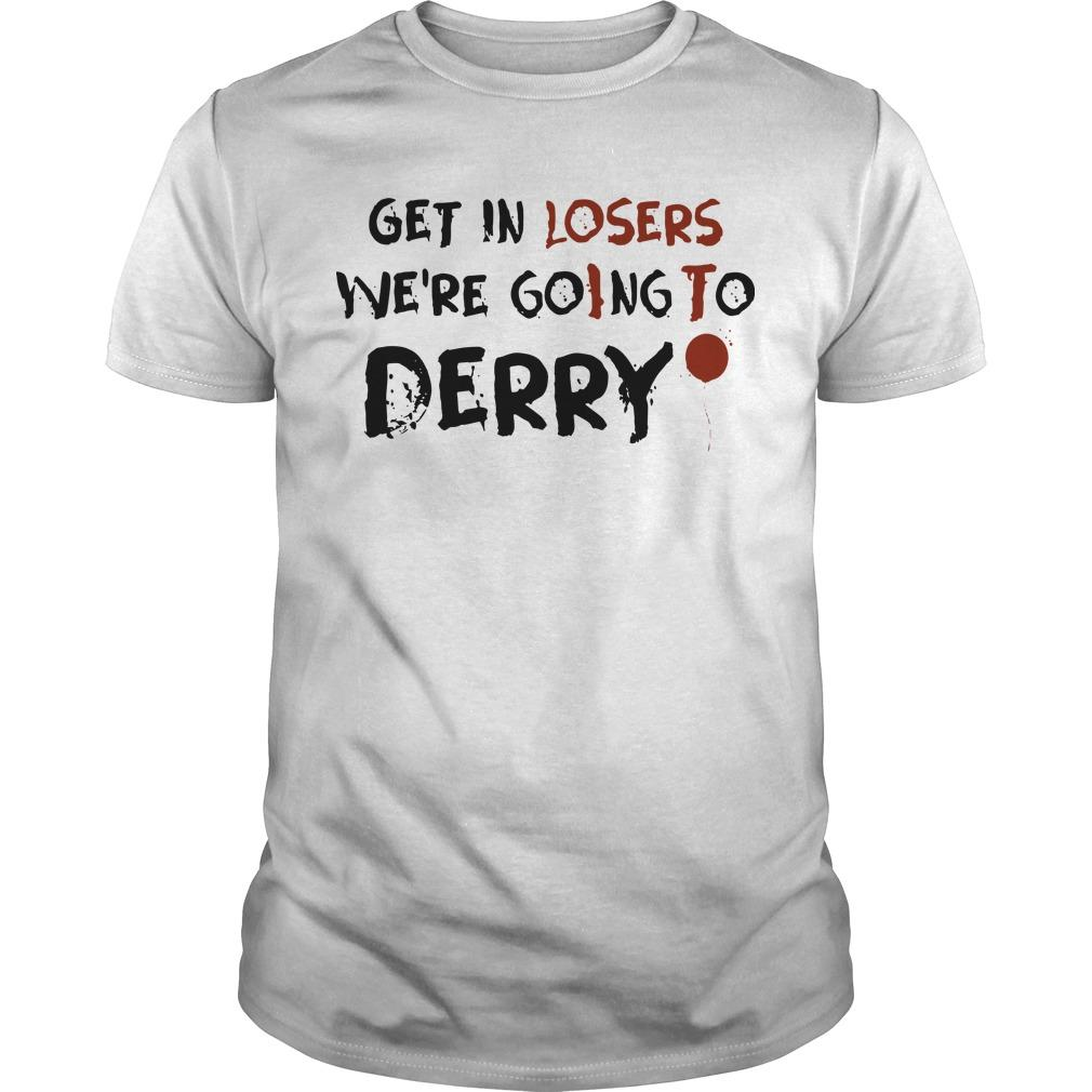 It Get In Losers We're Going To Derry Shirt