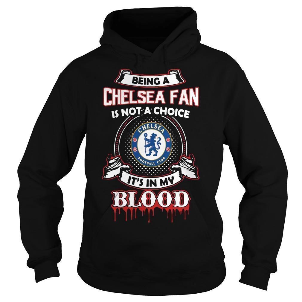 Being A Chelsea Fan Is Not A Choice It's In My Blood Hoodie