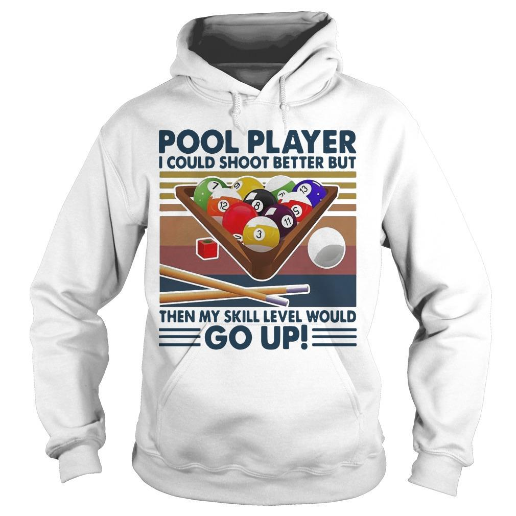 Vintage Pool Player I Could Shoot Better But Go Up Hoodie