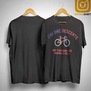 J'ai Une Descente Que T'aimerais Pas Monter À Vélo Shirt