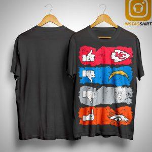 Like Kansas City Dislike Los Angeles Chargers Oakland Raiders Fuck Denver Broncos Shirt